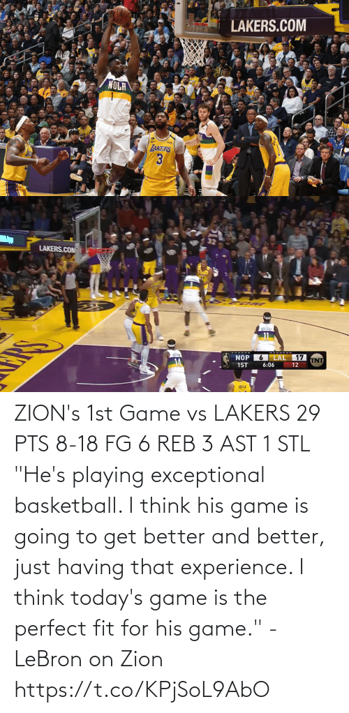 "stl: ZION's 1st Game vs LAKERS  29 PTS 8-18 FG 6 REB 3 AST 1 STL  ""He's playing exceptional basketball. I think his game is going to get better and better, just having that experience. I think today's game is the perfect fit for his game."" - LeBron on Zion  https://t.co/KPjSoL9AbO"