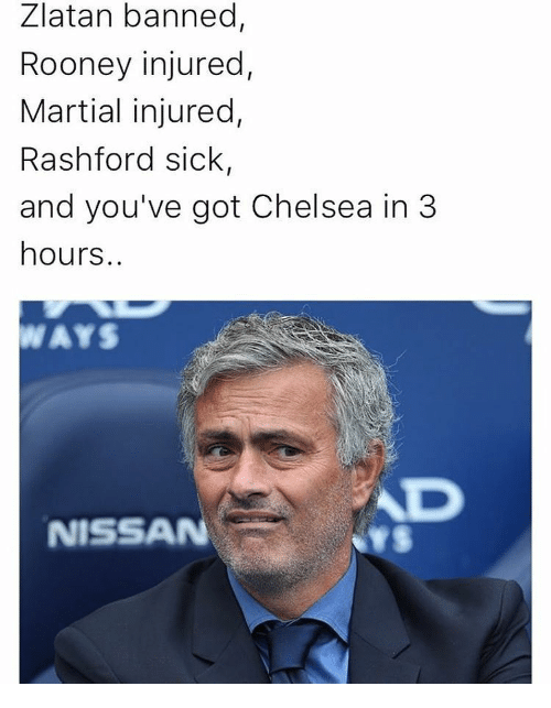 Chelsea, Memes, and Nissan: Zlatan banned,  Rooney injured,  Martial injured,  Rashford sick  and you've got Chelsea in 3  hours.  NISSAN