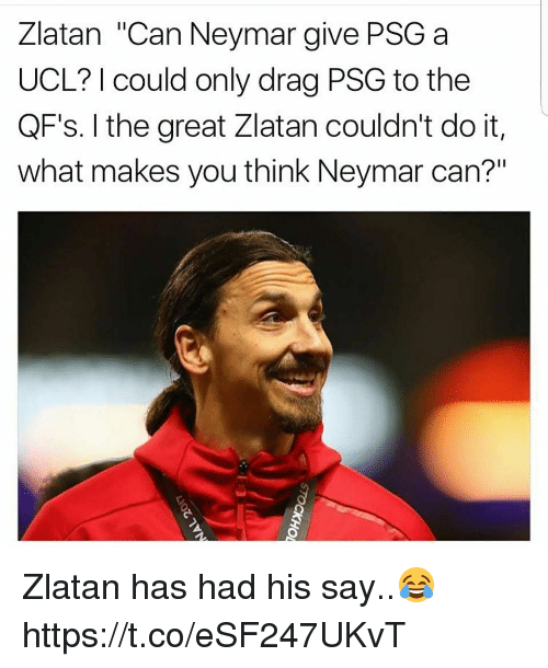 "Neymar, Soccer, and Can: Zlatan ""Can Neymar give PSGa  UCL? I could only drag PSG to the  QF's. I the great Zlatan couldn't do it,  what makes you think Neymar can?"" Zlatan has had his say..😂 https://t.co/eSF247UKvT"
