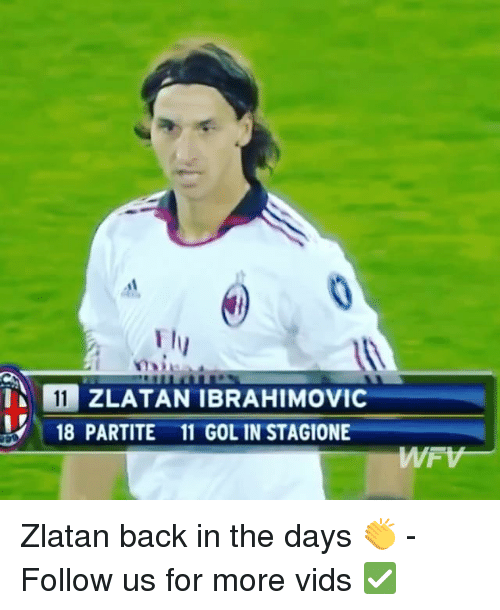 Zlatan Ibrahimovic: ZLATAN IBRAHIMOVIC  18 PARTITE 11 GOL IN STAGIONE Zlatan back in the days 👏 - Follow us for more vids ✅