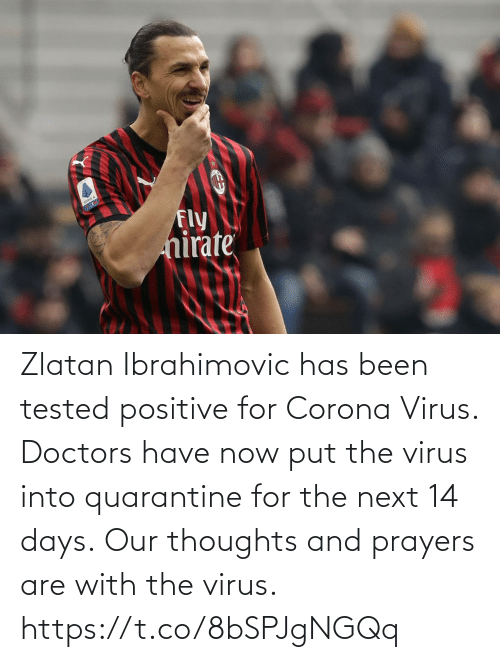 Zlatan Ibrahimovic: Zlatan Ibrahimovic has been tested positive for Corona Virus. Doctors have now put the virus into quarantine for the next 14 days.  Our thoughts and prayers are with the virus. https://t.co/8bSPJgNGQq