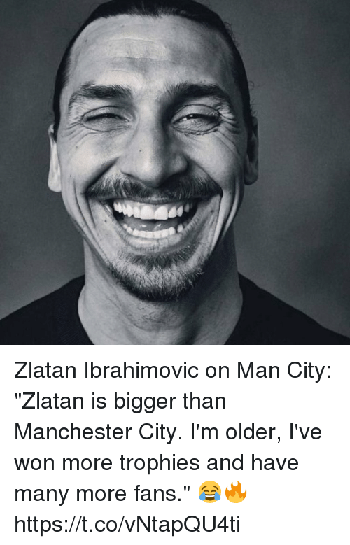 "Zlatan Ibrahimovic: Zlatan Ibrahimovic on Man City:  ""Zlatan is bigger than Manchester City. I'm older, I've won more trophies and have many more fans."" 😂🔥 https://t.co/vNtapQU4ti"