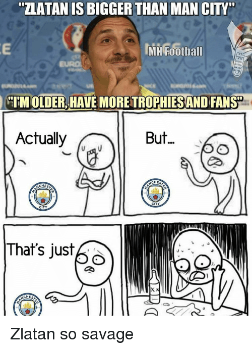"Memes, 🤖, and Man City: ""ZLATAN IS  THAN MAN CITY  MN Football  IMOLDER HAVEMORETROPHIES AND FANSD  But  Actually  CHES  CHES  CITY  CITY  That's just  C.  CHES Zlatan so savage"
