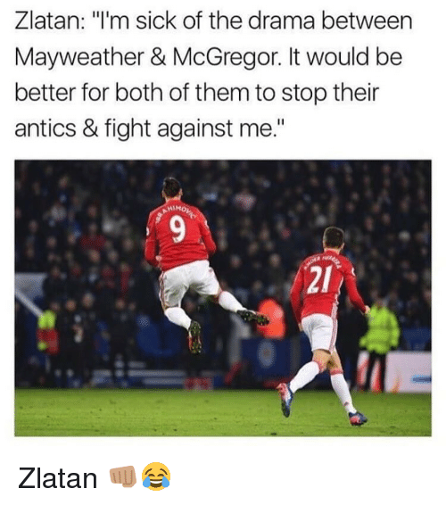 """mcgregor: Zlatan: m sick of the drama between  Mayweather & McGregor. It would be  better for both of them to stop their  antics & fight against me."""" Zlatan 👊🏽😂"""