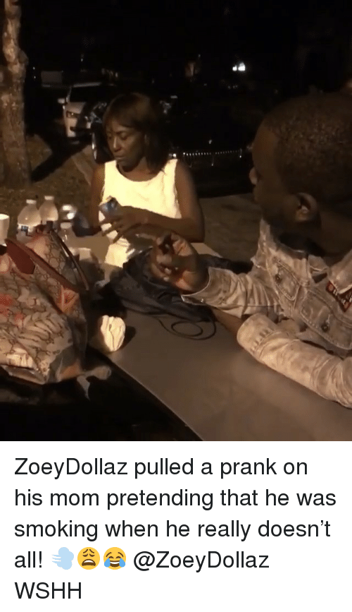 Memes, Prank, and Smoking: ZoeyDollaz pulled a prank on his mom pretending that he was smoking when he really doesn't all! 💨😩😂 @ZoeyDollaz WSHH