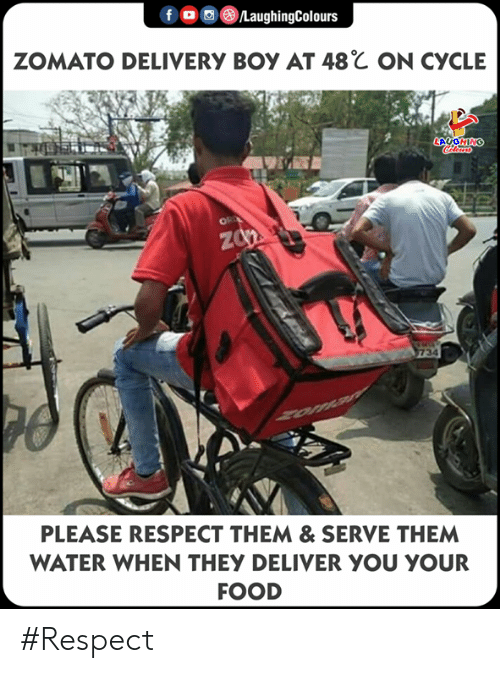 deliver: ZOMATO DELIVERy Boy AT 48℃ ON CyCLE  PLEASE RESPECT THEM& SERVE THEM  WATER WHEN THEY DELIVER YOU YOUR  FOOD #Respect