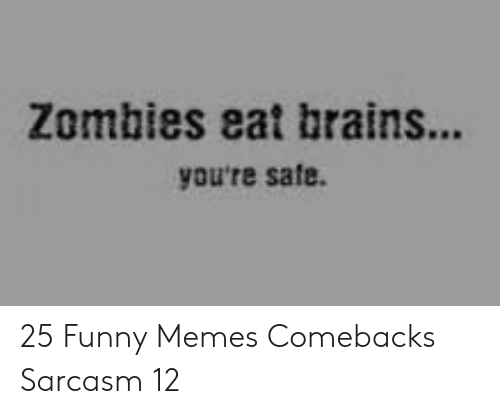 Zombies: Zombies eat brains...  you're safe 25 Funny Memes Comebacks Sarcasm 12
