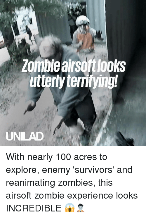 utterly: Zomble airsoftlooks  utterly terrifying!  UNILAD With nearly 100 acres to explore, enemy 'survivors' and reanimating zombies, this airsoft zombie experience looks INCREDIBLE 😱🧟