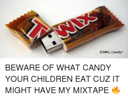 Candy, Children, and Mixtapes: ZOMG, Candy! BEWARE OF WHAT CANDY YOUR CHILDREN EAT CUZ IT MIGHT HAVE MY MIXTAPE 🔥