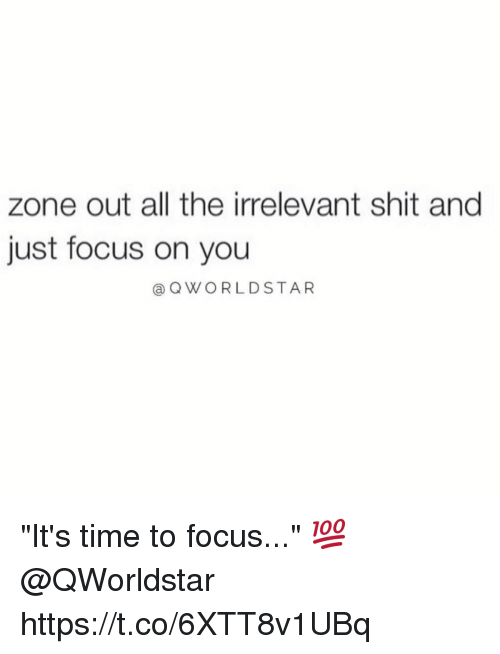 "Shit, Focus, and Time: zone out all the irrelevant shit and  just focus on you  @QWORLDSTAR ""It's time to focus..."" 💯 @QWorldstar https://t.co/6XTT8v1UBq"