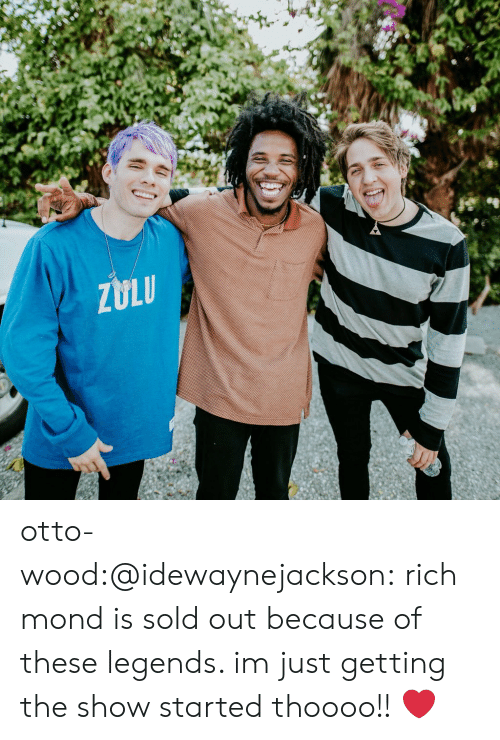 richmond: ZULU otto-wood:@idewaynejackson:richmond is sold out because of these legends. im just getting the show started thoooo!!❤️