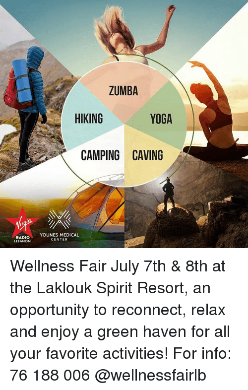 lebanon: ZUMBA  HIKING  YDGA  CAMPING CAVING  RADIOYOUNES MEDICAL  CENTER  LEBANON Wellness Fair July 7th & 8th at the Laklouk Spirit Resort, an opportunity to reconnect, relax and enjoy a green haven for all your favorite activities! For info: 76 188 006 @wellnessfairlb